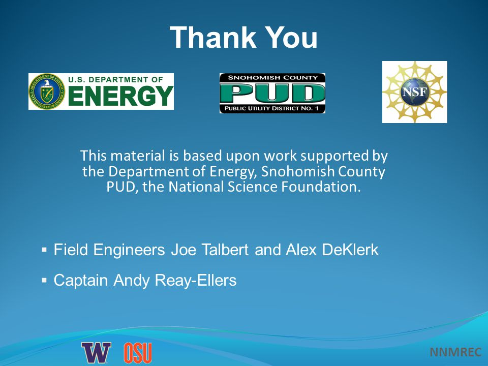 NNMREC Thank You This material is based upon work supported by the Department of Energy, Snohomish County PUD, the National Science Foundation.