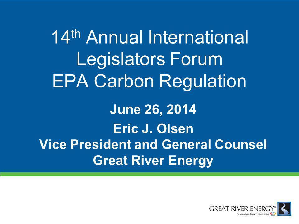 14 th Annual International Legislators Forum EPA Carbon Regulation June 26, 2014 Eric J.