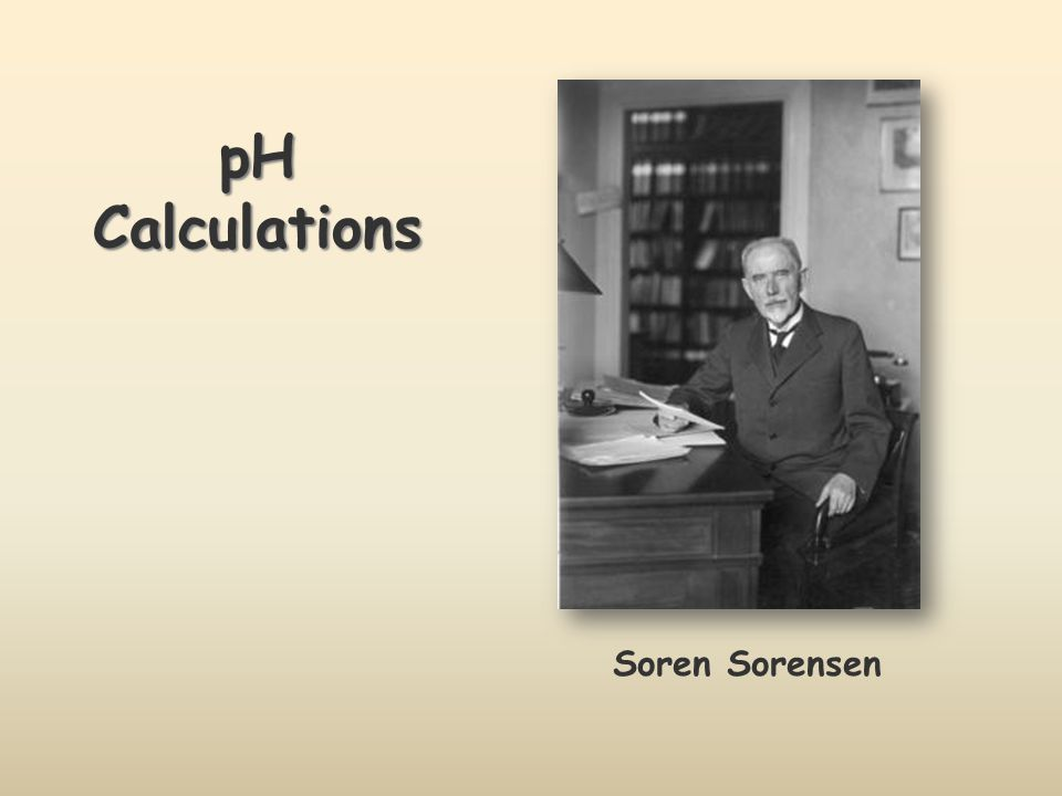 pH Calculations Soren Sorensen