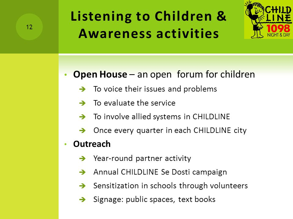 Listening to Children & Awareness activities Open House – an open forum for children  To voice their issues and problems  To evaluate the service 