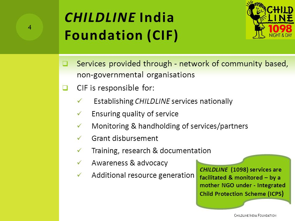 CHILDLINE India Foundation (CIF)  Services provided through - network of community based, non-governmental organisations  CIF is responsible for: Es