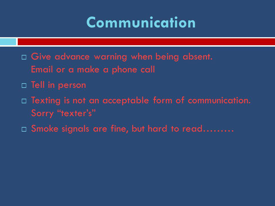 Communication  Give advance warning when being absent.