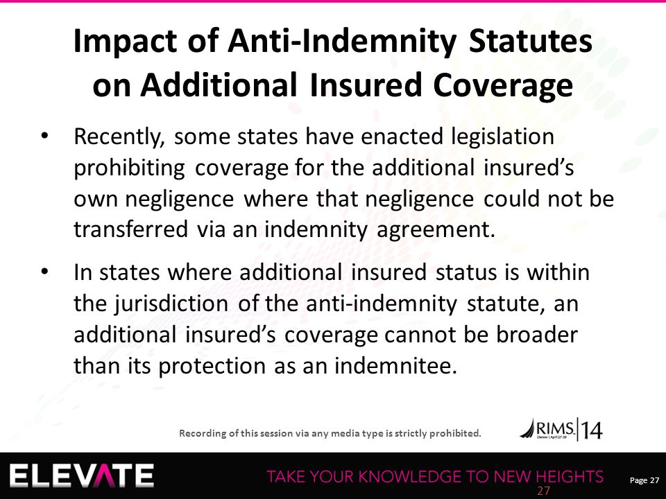 Page 27 Recording of this session via any media type is strictly prohibited. Impact of Anti-Indemnity Statutes on Additional Insured Coverage Recently
