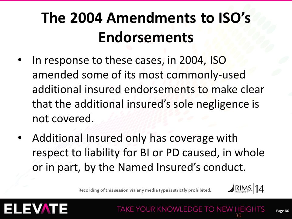 Page 30 Recording of this session via any media type is strictly prohibited. The 2004 Amendments to ISO's Endorsements In response to these cases, in
