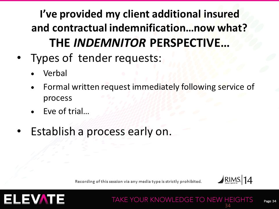 Page 34 Recording of this session via any media type is strictly prohibited. I've provided my client additional insured and contractual indemnificatio