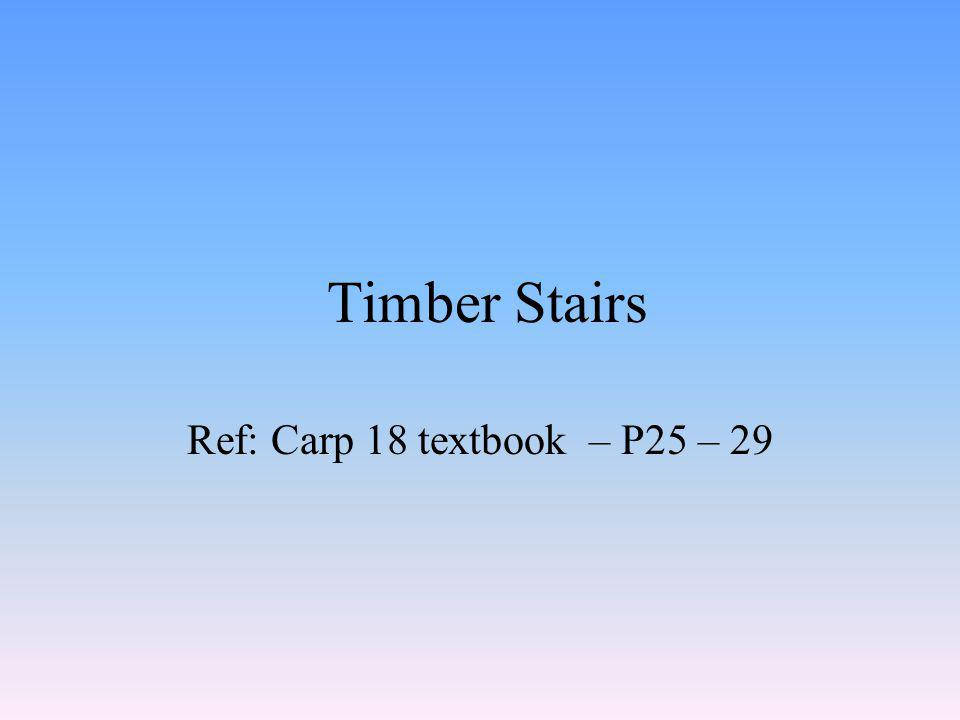 Timber Stairs Ref: Carp 18 textbook – P25 – 29