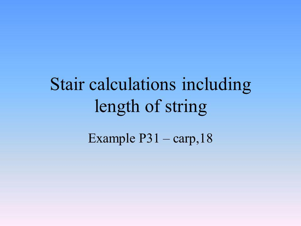 Stair calculations including length of string Example P31 – carp,18