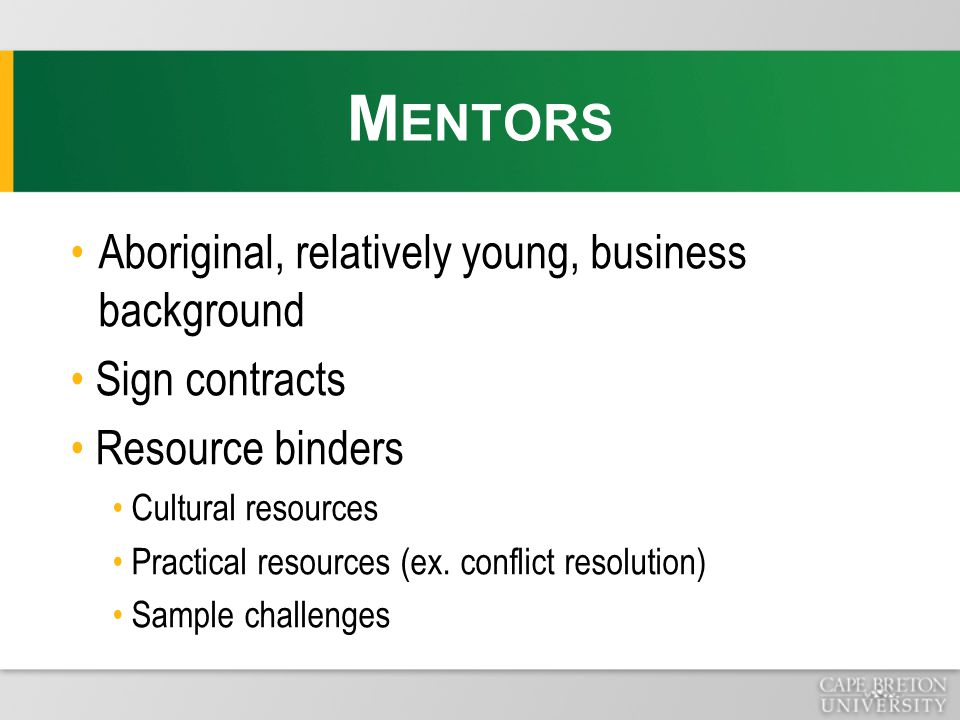 Aboriginal, relatively young, business background Sign contracts Resource binders Cultural resources Practical resources (ex. conflict resolution) Sam