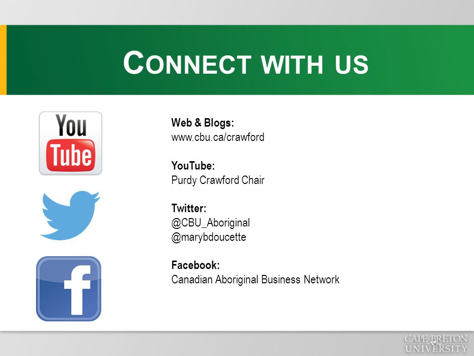 C ONNECT WITH US Web & Blogs: www.cbu.ca/crawford YouTube: Purdy Crawford Chair Twitter: @CBU_Aboriginal @marybdoucette Facebook: Canadian Aboriginal Business Network