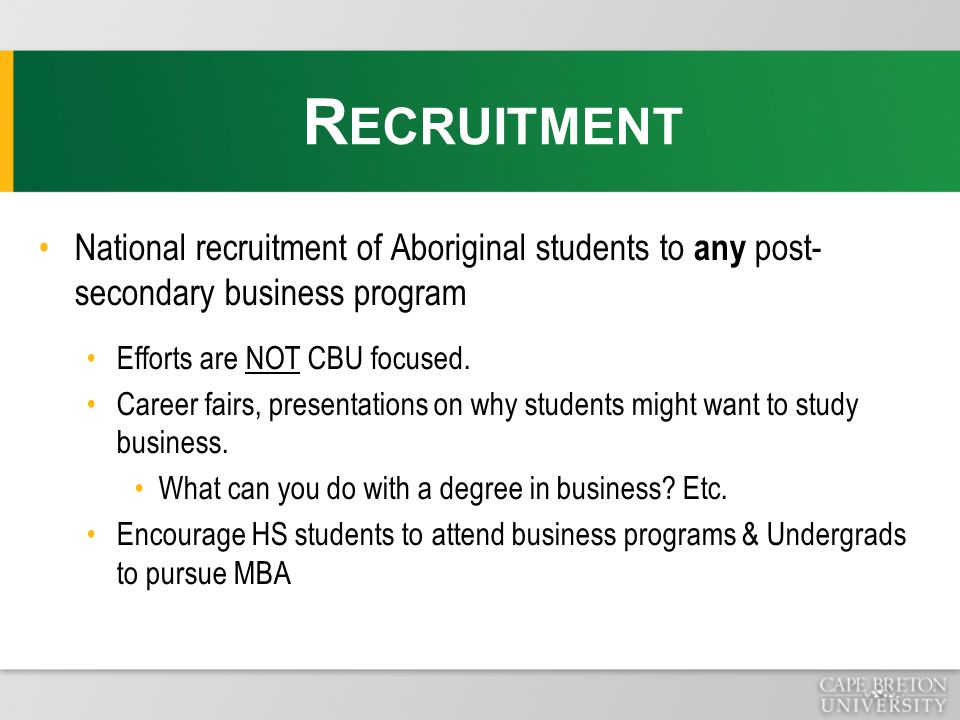 National recruitment of Aboriginal students to any post- secondary business program Efforts are NOT CBU focused. Career fairs, presentations on why st