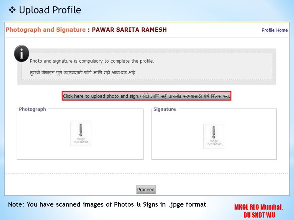 MKCL RLC Mumbai, DU SNDT WU  Upload Profile Note: You have scanned images of Photos & Signs in.jpge format