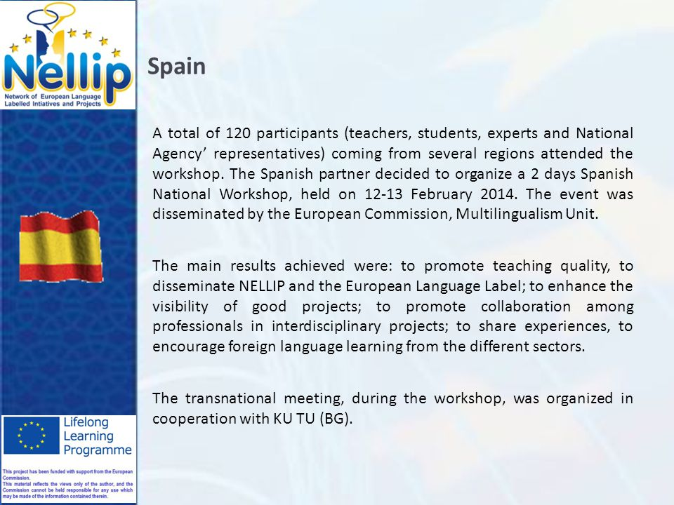 Spain A total of 120 participants (teachers, students, experts and National Agency' representatives) coming from several regions attended the workshop.