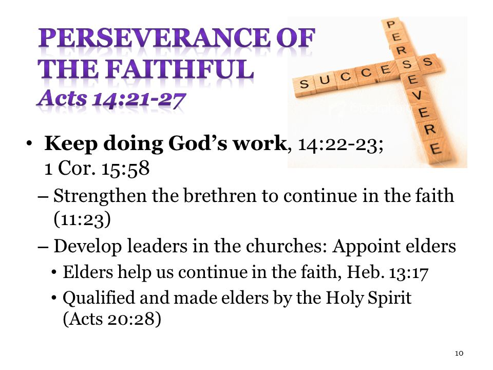Keep doing God's work, 14:22-23; 1 Cor. 15:58 – Strengthen the brethren to continue in the faith (11:23) – Develop leaders in the churches: Appoint el