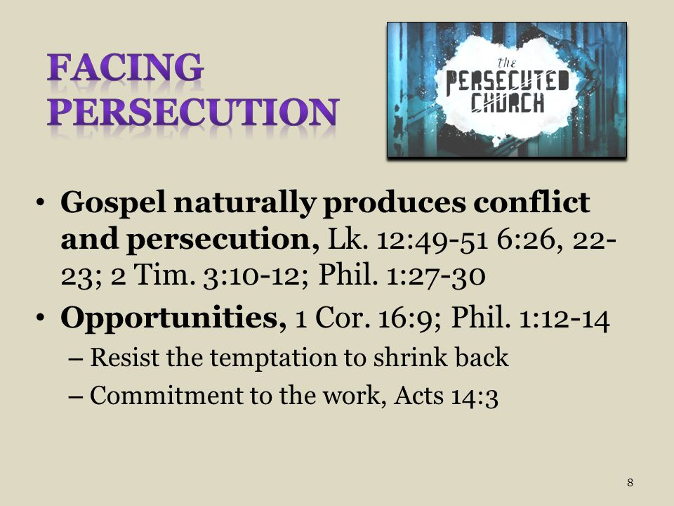 Gospel naturally produces conflict and persecution, Lk. 12:49-51 6:26, 22- 23; 2 Tim. 3:10-12; Phil. 1:27-30 Opportunities, 1 Cor. 16:9; Phil. 1:12-14