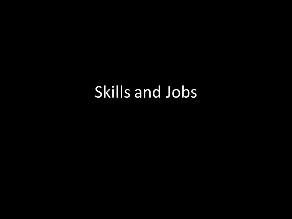 Skills and Jobs