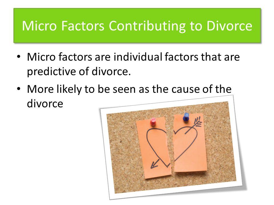 Micro Factors Contributing to Divorce Micro factors are individual factors that are predictive of divorce.