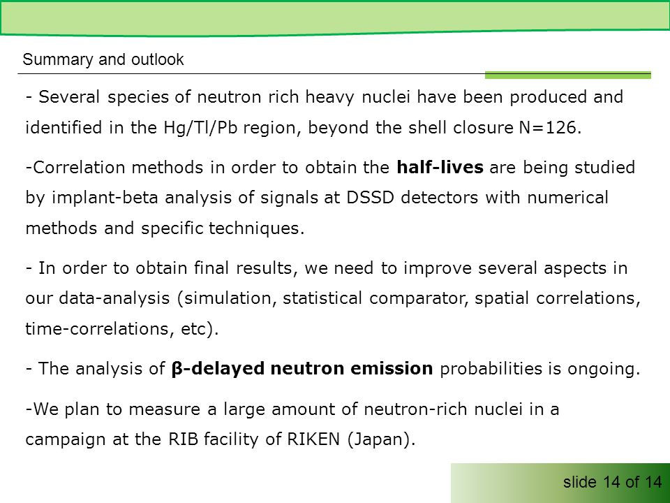 Summary and outlook - Several species of neutron rich heavy nuclei have been produced and identified in the Hg/Tl/Pb region, beyond the shell closure N=126.