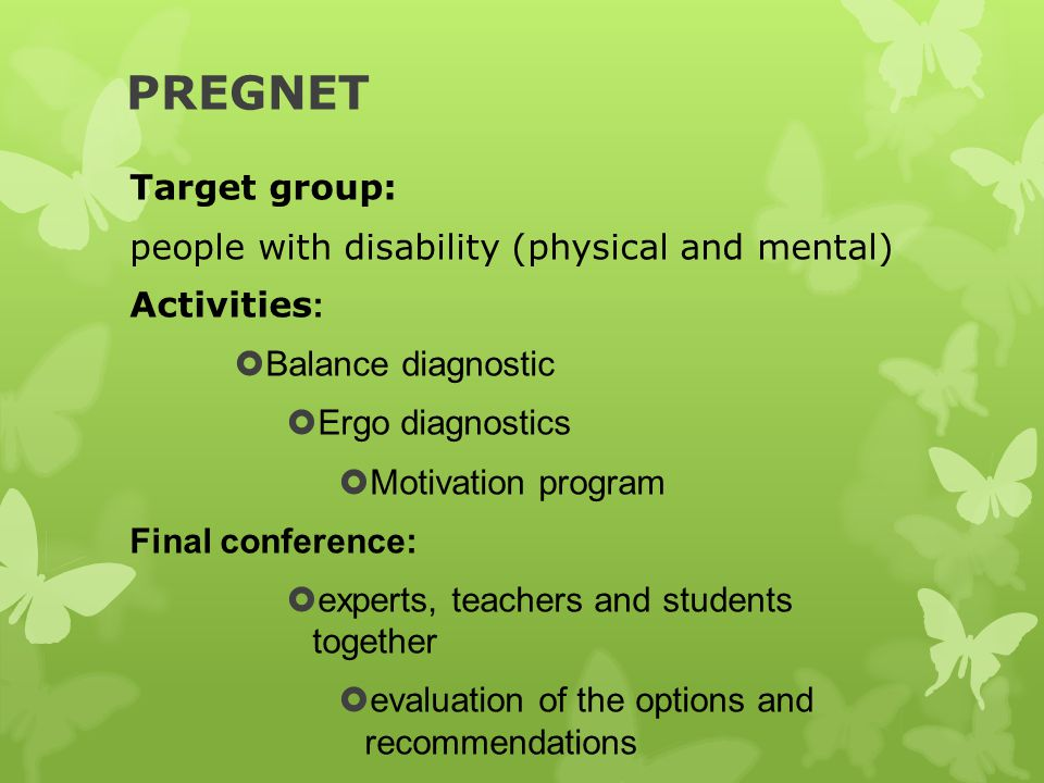 PREGNET Target group: people with disability (physical and mental) Activities :  Balance diagnostic  Ergo diagnostics  Motivation program Final con