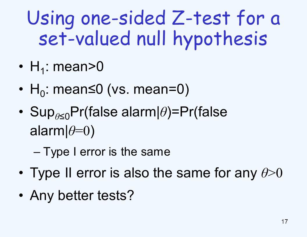 H 1 : mean>0 H 0 : mean≤0 (vs.