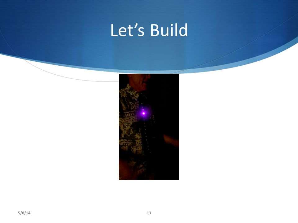 Let's Build 5/8/1413