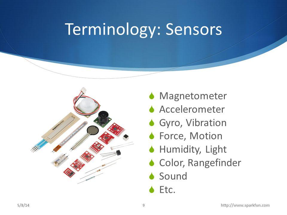Terminology: Sensors  Magnetometer  Accelerometer  Gyro, Vibration  Force, Motion  Humidity, Light  Color, Rangefinder  Sound  Etc. 5/8/14http