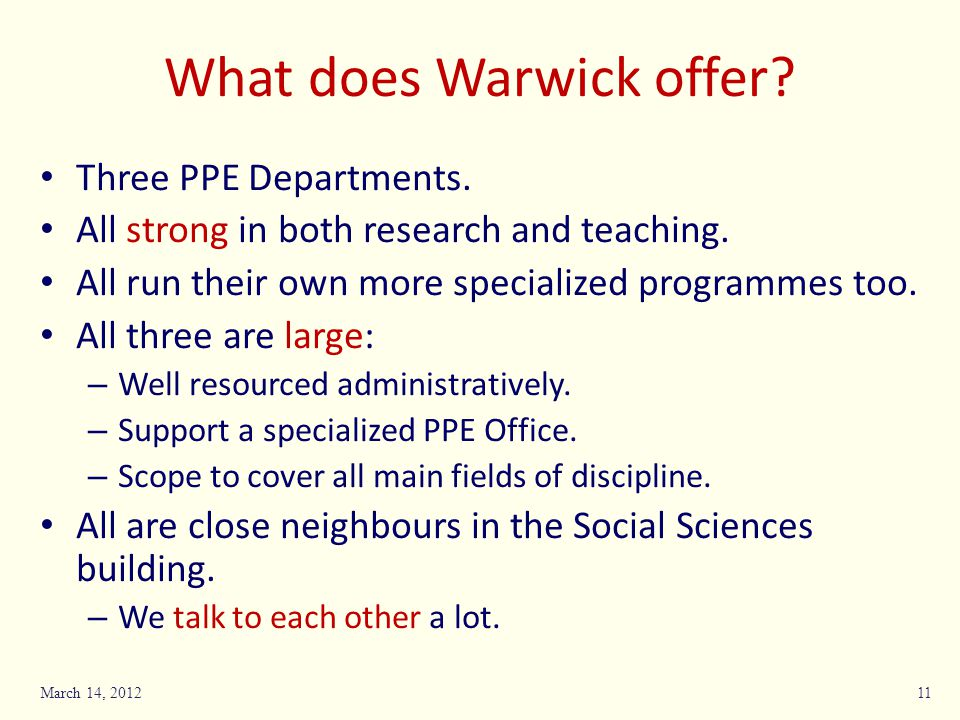 What does Warwick offer? Three PPE Departments. All strong in both research and teaching. All run their own more specialized programmes too. All three