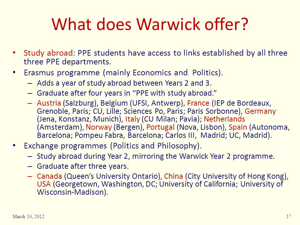 What does Warwick offer? Study abroad: PPE students have access to links established by all three three PPE departments. Erasmus programme (mainly Eco