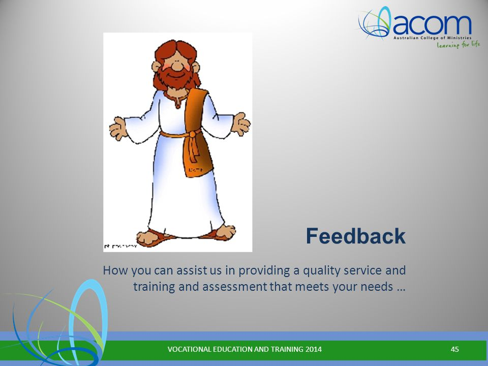Feedback How you can assist us in providing a quality service and training and assessment that meets your needs … VOCATIONAL EDUCATION AND TRAINING 201445