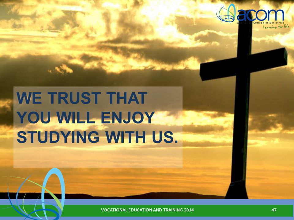 WE TRUST THAT YOU WILL ENJOY STUDYING WITH US. VOCATIONAL EDUCATION AND TRAINING 201447