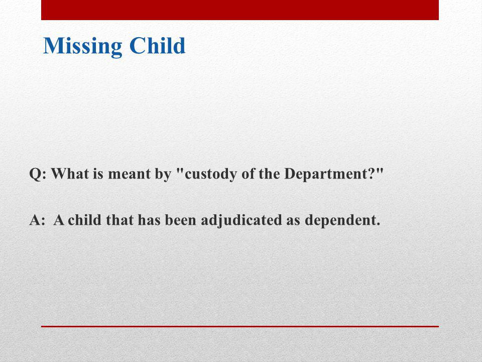 Q: How long does a child have to be missing before they must be reported as missing.