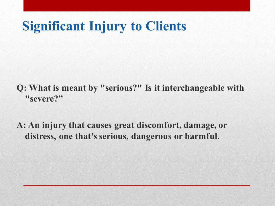 Q: Does this include medication errors? A: Yes Significant Injury to Clients