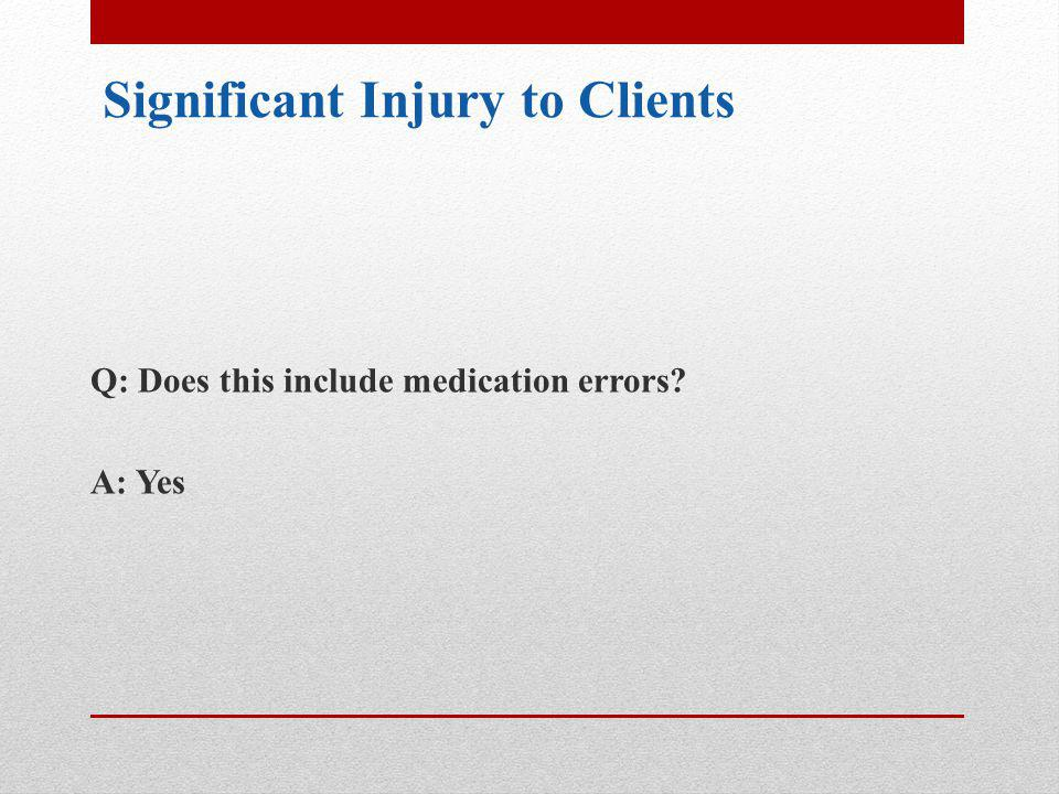 Q: Is there a distinction between inpatient and outpatient? A: No Significant Injury to Clients