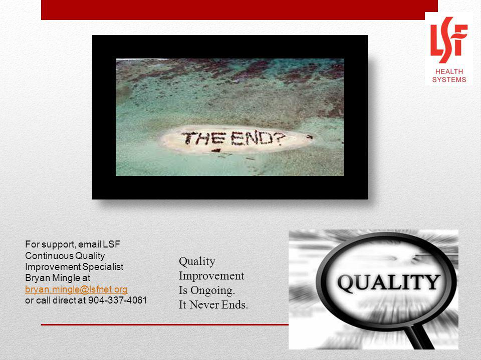 Quality Improvement Is Ongoing. It Never Ends. For support, email LSF Continuous Quality Improvement Specialist Bryan Mingle at bryan.mingle@lsfnet.or