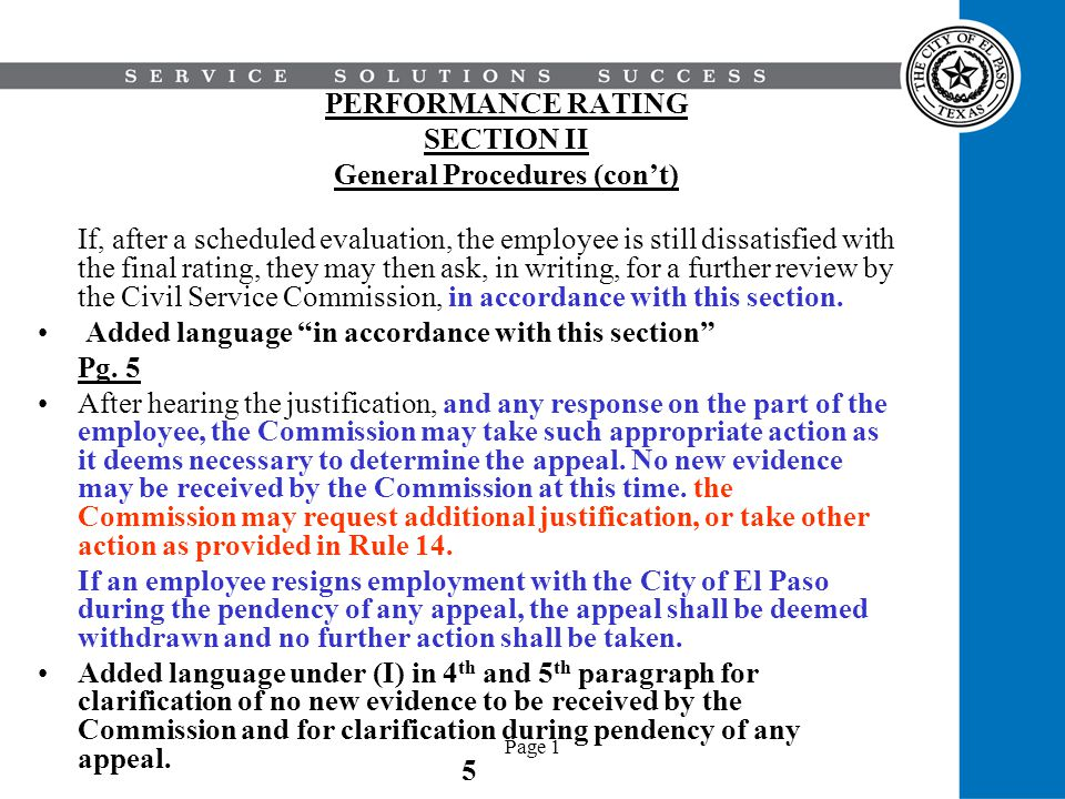Page 1 PERFORMANCE RATING SECTION II General Procedures (con't) If, after a scheduled evaluation, the employee is still dissatisfied with the final rating, they may then ask, in writing, for a further review by the Civil Service Commission, in accordance with this section.