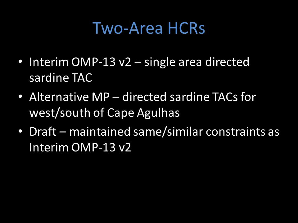 Two-Area HCRs Interim OMP-13 v2 – single area directed sardine TAC Alternative MP – directed sardine TACs for west/south of Cape Agulhas Draft – maintained same/similar constraints as Interim OMP-13 v2