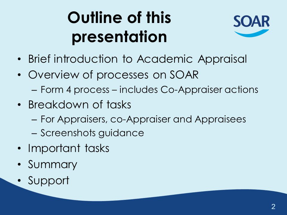 Introduction (1/5) … Academic Appraisal on SOAR For those Appraisees who are Clinical Academics with an honorary role with the NHS, their appraisals will require 2 Appraisers: 1 from the university, 1 from Medical Appraisal The co-Appraiser from the university will/should already be an Appraiser on SOAR This applies to both Primary and Secondary Care 3