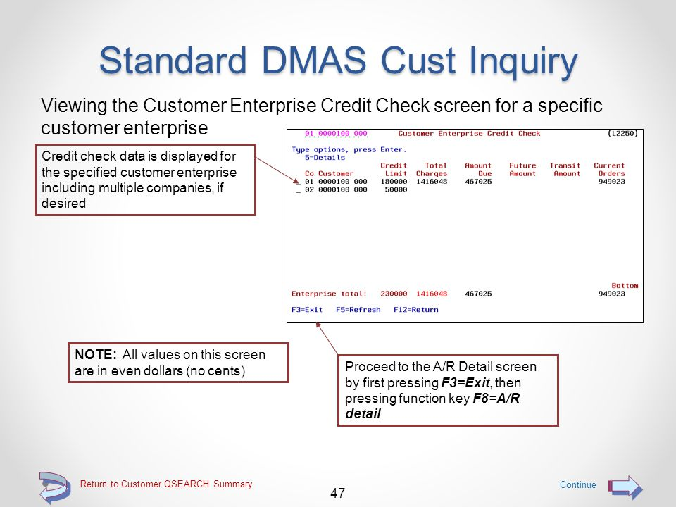 Return to Customer QSEARCH Summary Standard DMAS Cust Inquiry Viewing the Sales Data screen for a specific customer 46 Continue Proceed to the Credit