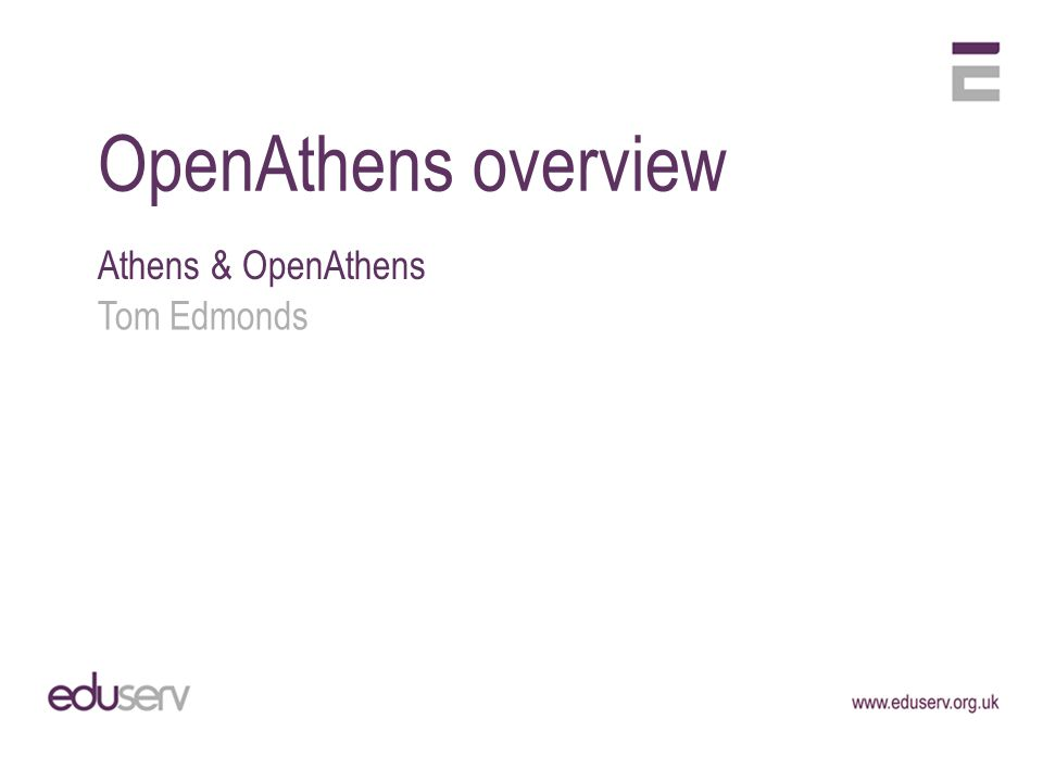 OpenAthens overview Athens & OpenAthens Tom Edmonds
