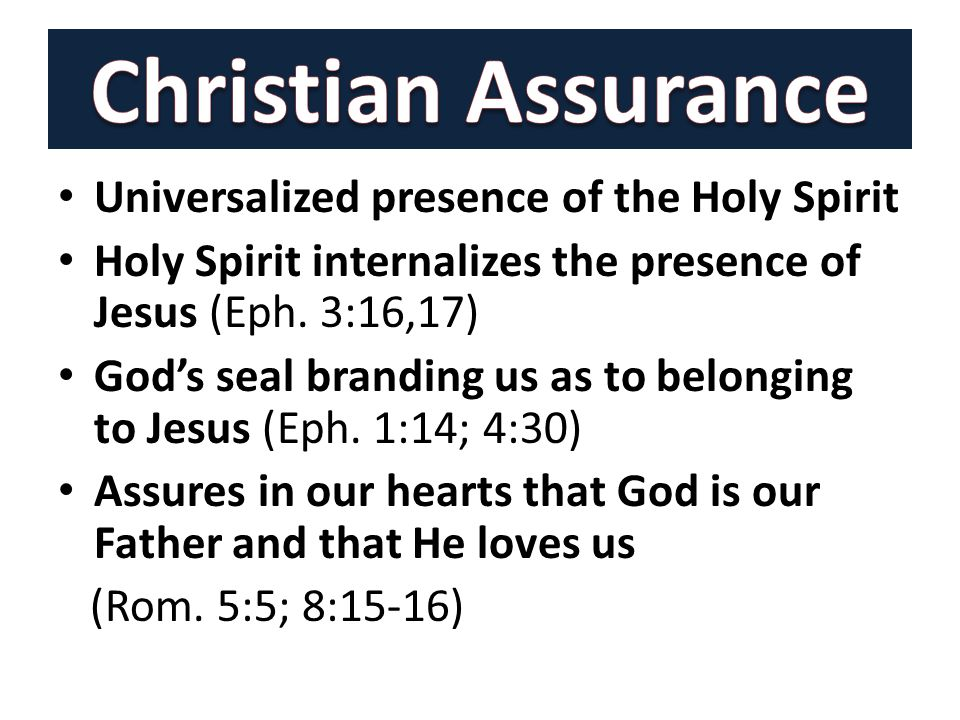 Universalized presence of the Holy Spirit Holy Spirit internalizes the presence of Jesus (Eph. 3:16,17) God's seal branding us as to belonging to Jesu