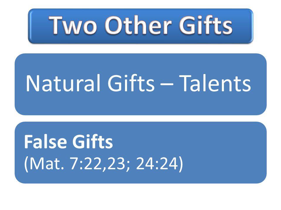Natural Gifts – Talents False Gifts (Mat. 7:22,23; 24:24)