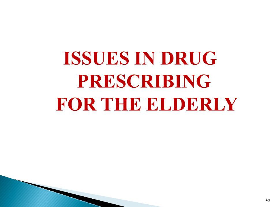 ISSUES IN DRUG PRESCRIBING FOR THE ELDERLY 40