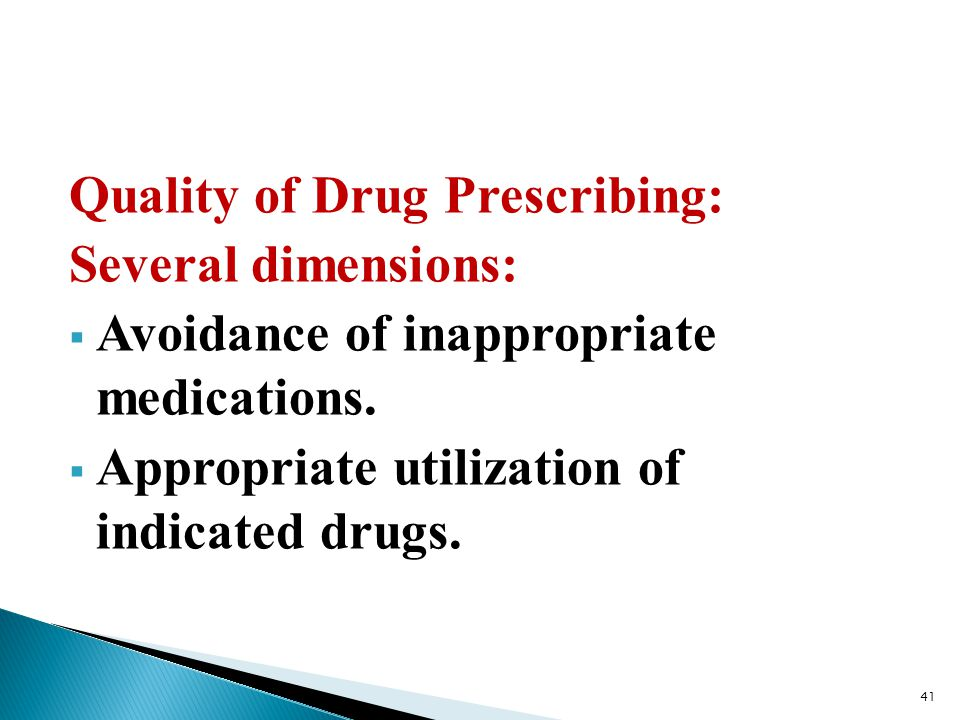 Quality of Drug Prescribing: Several dimensions:  Avoidance of inappropriate medications.  Appropriate utilization of indicated drugs. 41