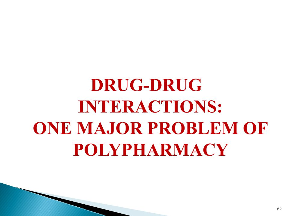 DRUG-DRUG INTERACTIONS: ONE MAJOR PROBLEM OF POLYPHARMACY 62