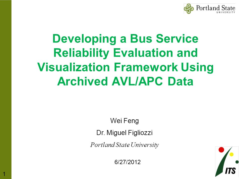 Developing a Bus Service Reliability Evaluation and Visualization Framework Using Archived AVL/APC Data Wei Feng Dr.