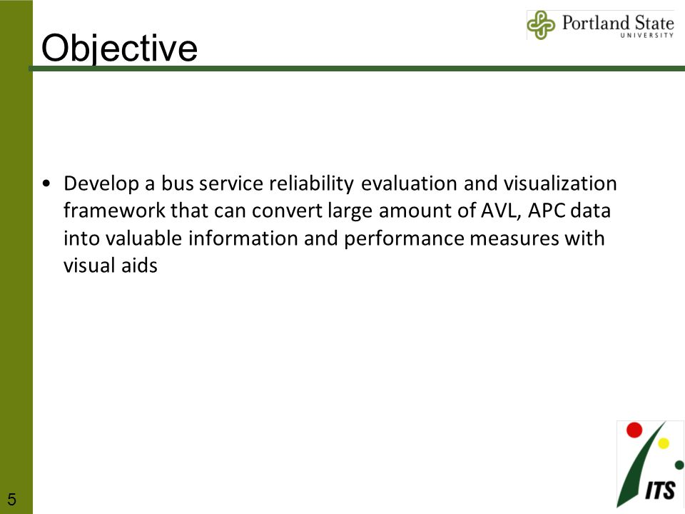 Develop a bus service reliability evaluation and visualization framework that can convert large amount of AVL, APC data into valuable information and performance measures with visual aids Objective 5