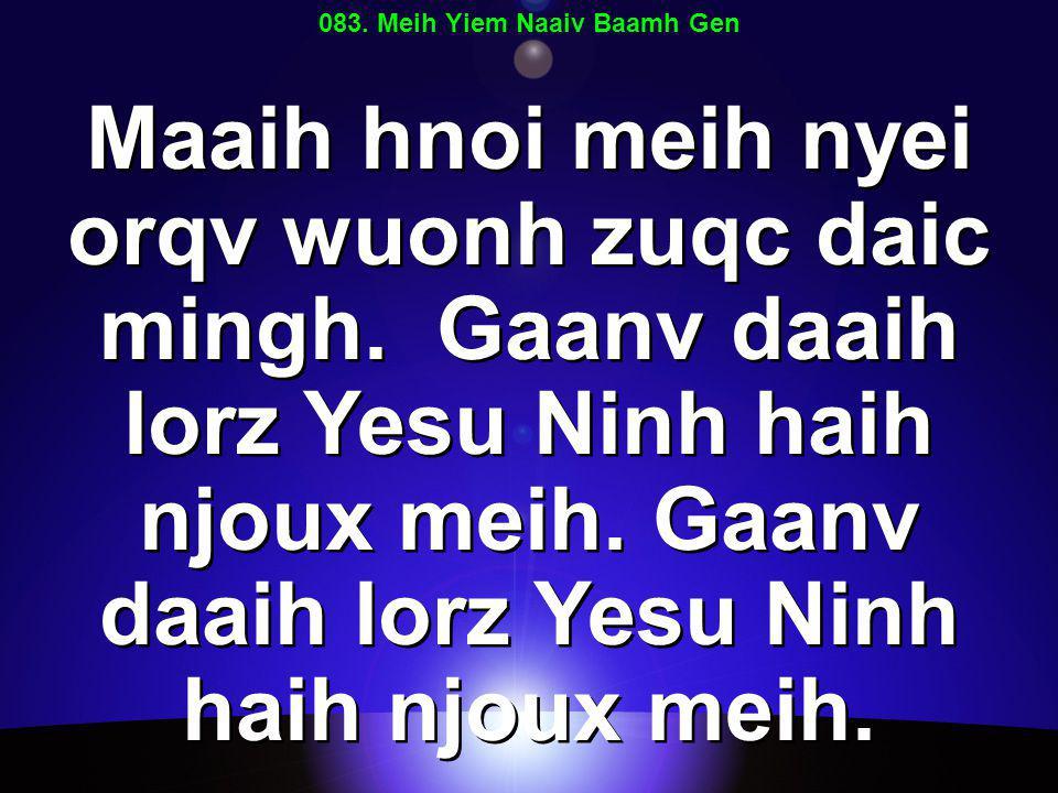 083. Meih Yiem Naaiv Baamh Gen Maaih hnoi meih nyei orqv wuonh zuqc daic mingh.