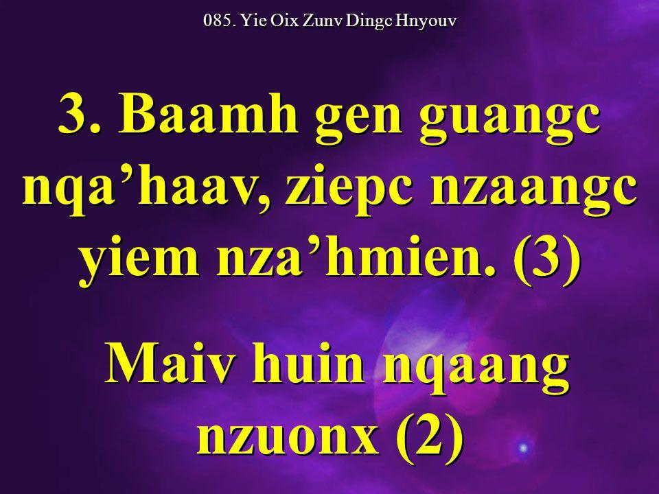 085. Yie Oix Zunv Dingc Hnyouv 3. Baamh gen guangc nqa'haav, ziepc nzaangc yiem nza'hmien.