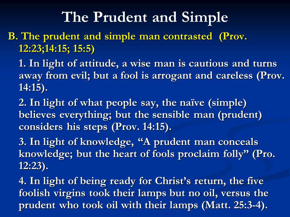 The Prudent and Simple B. The prudent and simple man contrasted (Prov.