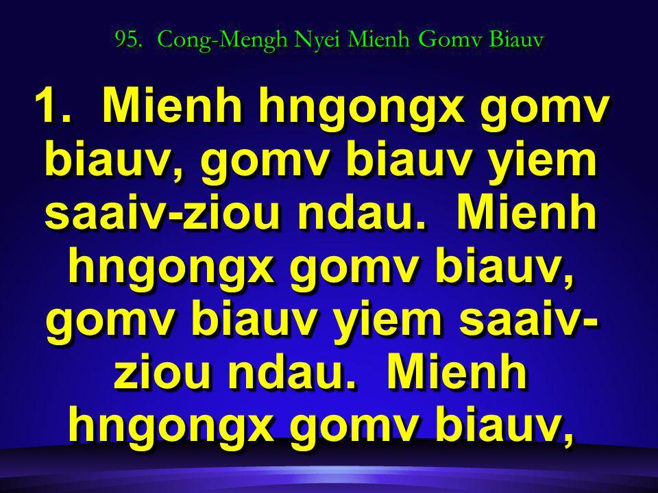 95. Cong-Mengh Nyei Mienh Gomv Biauv 1. Mienh hngongx gomv biauv, gomv biauv yiem saaiv-ziou ndau.