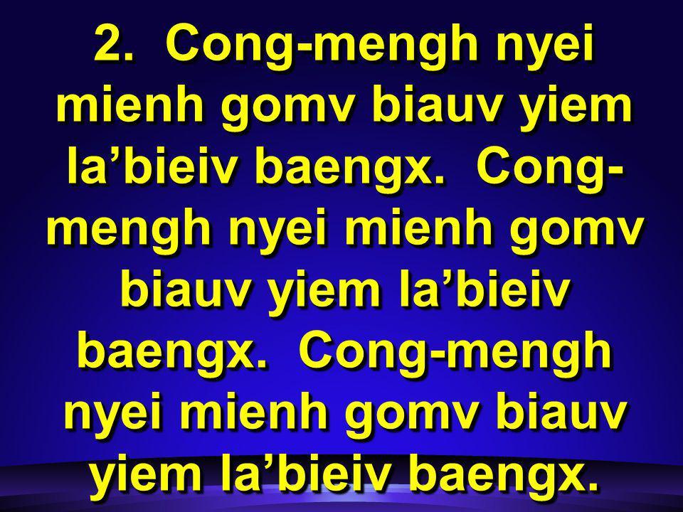 2. Cong-mengh nyei mienh gomv biauv yiem la'bieiv baengx.